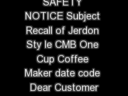 Model Must be CMB Date Code Must be  IMPORTANT SAFETY NOTICE Subject Recall of Jerdon Sty le CMB One Cup Coffee Maker date code  Dear Customer Jerdon Sty le is recalling the following item CMB One Cu PDF document - DocSlides