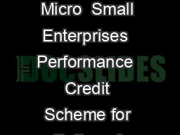 Ministry of Micro Small  Medium Enterprises Performance Credit Rating Scheme for Micro  Small Enterprises  Performance  Credit Scheme for Rating of Micro and Small Enterprises MSEs BACKGROUND The Mic