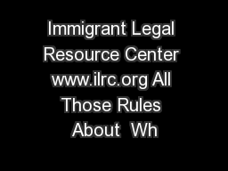 Immigrant Legal Resource Center www.ilrc.org All Those Rules About  Wh