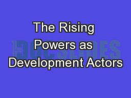 The Rising Powers as Development Actors PowerPoint PPT Presentation