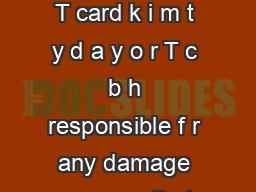 tu i m t g a s tr ti to D a e nec ssary make a recording wit your TerraTec T card k i m t y d a y o r T c b h responsible f r any damage or errors that may occu r from using t is informat ion