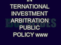 IN TERNATIONAL INVESTMENT ARBITRATION PUBLIC POLICY www PDF document - DocSlides