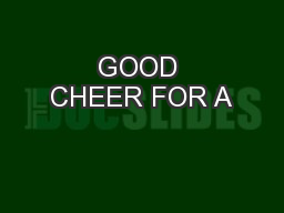 GOOD CHEER FOR A
