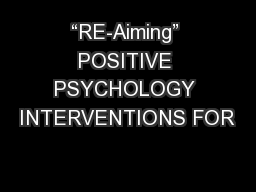 """""""RE-Aiming"""" POSITIVE PSYCHOLOGY INTERVENTIONS FOR"""