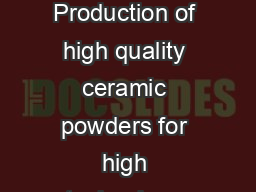 Lec Ceramic Powder Preparation  I Synthesis of ceramics powders Production of high quality ceramic powders for high technology ceramics is becoming one of the most urgent issues in the ceramic indust PowerPoint PPT Presentation