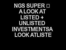 NGS SUPER – A LOOK AT LISTED + UNLISTED INVESTMENTSA LOOK ATLISTE