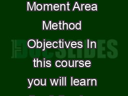 Module   Deflection of Structures Lecture   Moment Area Method Objectives In this course you will learn the following Importance of computation of deflection