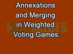 Annexations and Merging in Weighted Voting Games: PowerPoint PPT Presentation