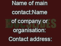 Name of main contact:Name of company or organisation: Contact address: PowerPoint PPT Presentation
