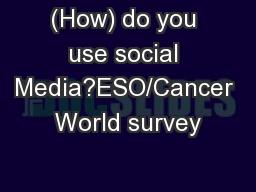 (How) do you use social Media?ESO/Cancer World survey