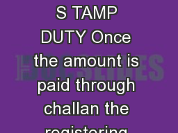 REFUND OF STAMP DUTY PAID PROCEDURE FOR REFUND OF S TAMP DUTY Once the amount is paid through challan the registering public can utilize the challan at any time he wants
