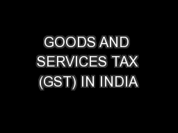 GOODS AND SERVICES TAX (GST) IN INDIA PowerPoint PPT Presentation