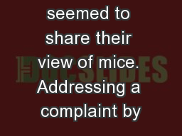 Jews, he seemed to share their view of mice. Addressing a complaint by