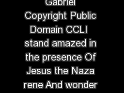 I Stand Amazed How Marvelous HIGH by Charles Hutchison Gabriel Copyright Public Domain CCLI  stand amazed in the presence Of Jesus the Naza rene And wonder how He could love me sinner con demned un c