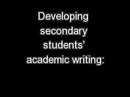 Developing secondary students' academic writing: