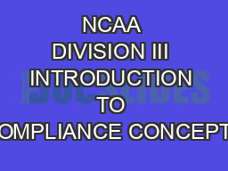 NCAA DIVISION III INTRODUCTION TO COMPLIANCE CONCEPTS PowerPoint PPT Presentation