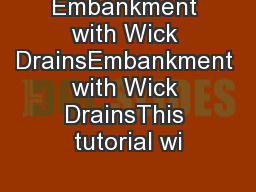 Embankment with Wick DrainsEmbankment with Wick DrainsThis tutorial wi