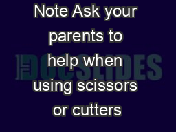 Note Ask your parents to help when using scissors or cutters PDF document - DocSlides