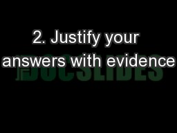 2. Justify your answers with evidence