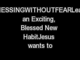 ITNESSINGWITHOUTFEARLearn an Exciting, Blessed New HabitJesus wants to PowerPoint PPT Presentation