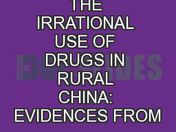 THE IRRATIONAL USE OF DRUGS IN RURAL CHINA: EVIDENCES FROM