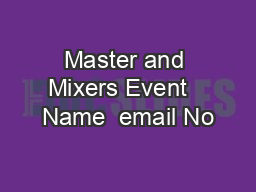 Master and Mixers Event   Name  email No PDF document - DocSlides
