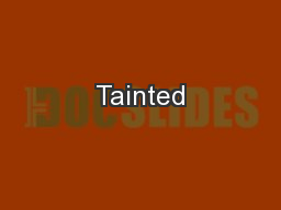 Tainted PowerPoint PPT Presentation