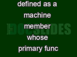 A bearing is defined as a machine member whose primary func