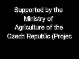 Supported by the Ministry of Agriculture of the Czech Republic (Projec