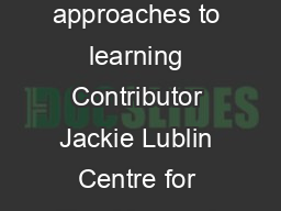 Deep surface and strategic approaches to learning  Deep surface and strategic approaches to learning Contributor Jackie Lublin Centre for Teaching and Learning Good Practice in Teaching and Learning PowerPoint PPT Presentation