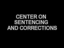 CENTER ON SENTENCING AND CORRECTIONS