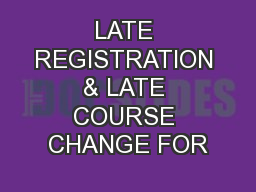 LATE REGISTRATION & LATE COURSE CHANGE FOR