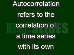 Notes GEOS A Spring  Autocorrelation Autocorrelation refers to the correlation of a time series with its own past and future values PDF document - DocSlides