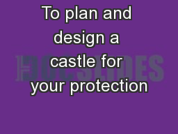To plan and design a castle for your protection