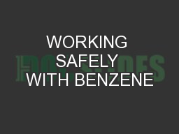 WORKING SAFELY WITH BENZENE PowerPoint PPT Presentation