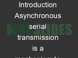 Serial Baud Rates Bit Timing and Error Tolerance Introduction Asynchronous serial transmission is a mechanism to pass data from one device to another
