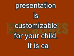 This presentation is customizable for your child.  It is ca
