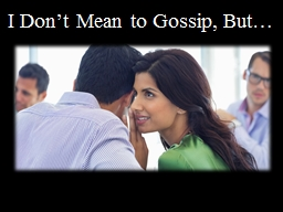 I Don't Mean to Gossip, But…