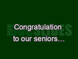 Congratulation to our seniors… PowerPoint PPT Presentation