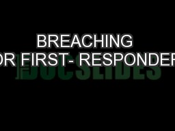BREACHING FOR FIRST- RESPONDERS