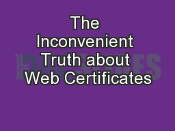 The Inconvenient Truth about Web Certificates