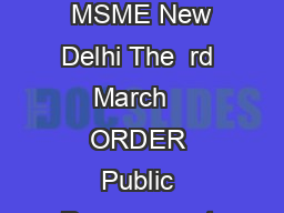 Ministry of Micro Small and Medium Enterprises Office of Development Commissioner  MSME New Delhi The  rd March   ORDER Public Procurement Policy for Micro and Small Enterprises MSEs Order  Whereas t PDF document - DocSlides