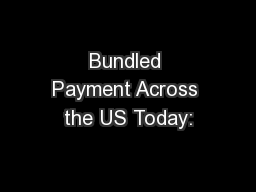 Bundled Payment Across the US Today: