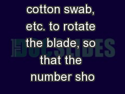 2) Use a cotton swab, etc. to rotate the blade, so that the number sho
