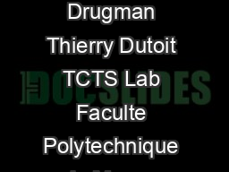 Glottal Closure and Opening Instant Detection from Speech S ignals Thomas Drugman Thierry Dutoit TCTS Lab Faculte Polytechnique de Mons   Boulevard Dol ez  Mons Belgium Abstract This paper proposes a PDF document - DocSlides