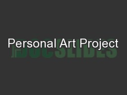 Personal Art Project PowerPoint PPT Presentation