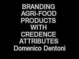 BRANDING AGRI-FOOD PRODUCTS WITH CREDENCE ATTRIBUTES Domenico Dentoni