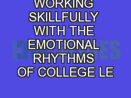 WORKING SKILLFULLY WITH THE EMOTIONAL RHYTHMS OF COLLEGE LE