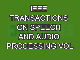IEEE TRANSACTIONS ON SPEECH AND AUDIO PROCESSING VOL