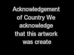 Acknowledgement of Country We acknowledge that this artwork was create